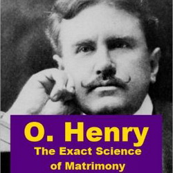 O. Henry - The Exact Science of Matrimony